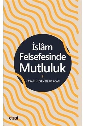 İslam Felsefesinde Mutluluk - Hasan Hüseyin Bircan