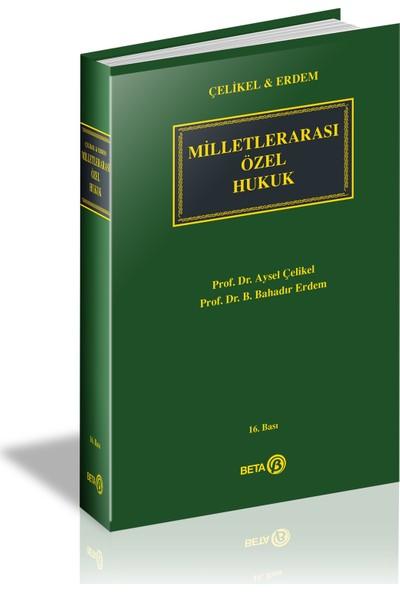Milletlerarası Özel Hukuk - Aysel Çelikel - B.Bahadır Erdem