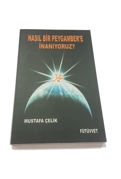 Nasıl Bir Peygamber'e İnanıyoruz? - Mustafa Çelik
