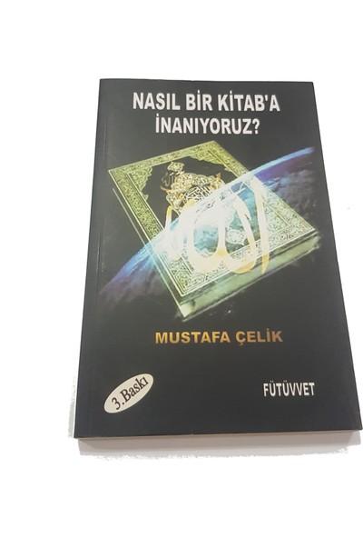 Nasıl Bir Kitab'a İnanıyoruz? - Mustafa Çelik