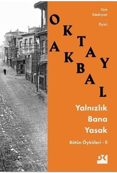 Yalnızlık Bana Yasak - Oktay Akbal