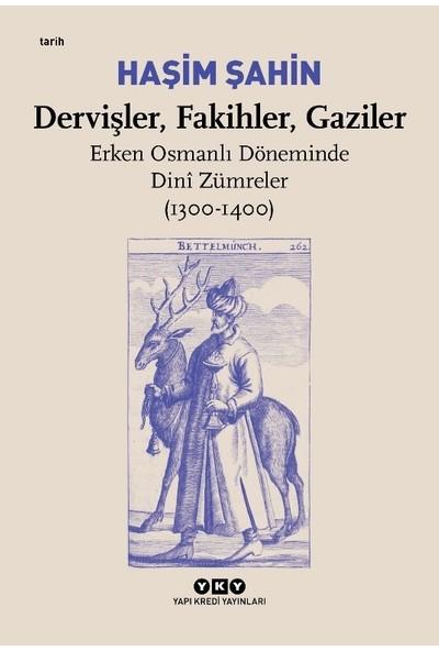 Dervişler, Fakihler, Gaziler / Erken Osmanlı Döneminde Dinî Zümreler (1300-1400) - Haşim Şahin