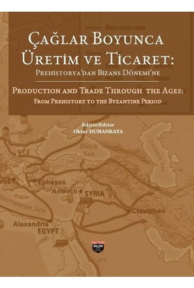 Çağlar Boyunca Üretim Ve Ticaret : Prehistorya'dan Bizans Dönemine