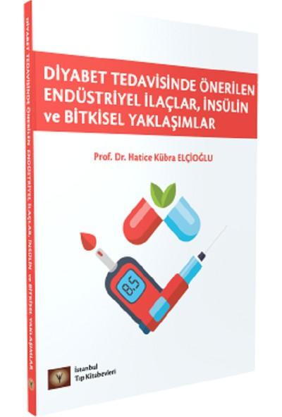 Diyabet Tedavisinde Önerilen Endüstiriyel İlaçlar, İnsülin ve Bitkisel Yaklaşımlar - Hatice K. Elçioğlu