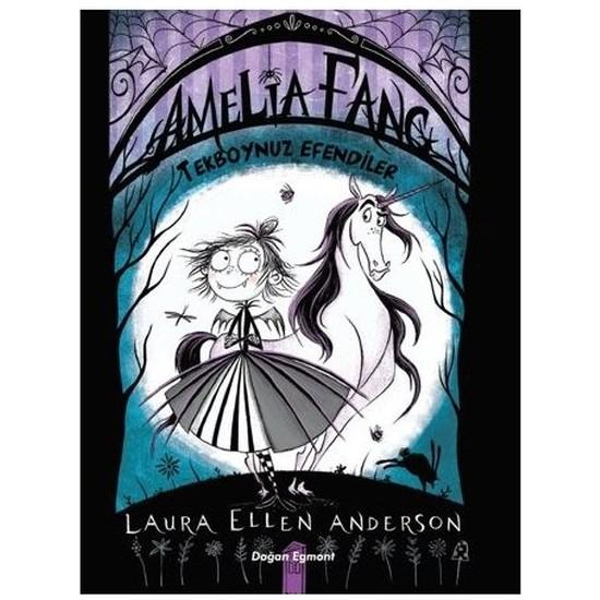 Amelia Fang Tekboynuz Efendiler - Laura Ellen Anderson