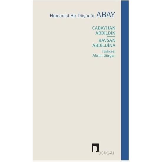 Hümanist Bir Düşünür Abay - Cabayhan Abdildin - Ravşan Abdildina