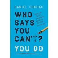 Who Says You Can't? You Do -Daniel Chidiac