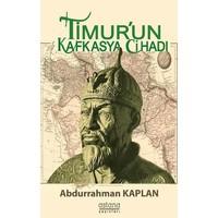 Timur'Un Kafkasya Cihadı - Abdurrahman Kaplan