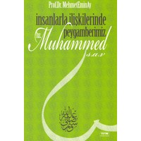 İnsanlarla İlişkilerinde Peygamberimiz Hz.Muhammed S.a.v - Mehmet Emin Ay