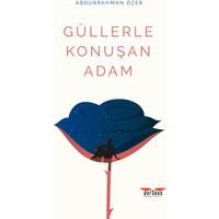 Güllerle Konuşan Adam - Abdurrahman Özer