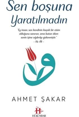 Sen Boşuna Yaratılmadın - Ahmet Şakar