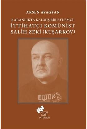 Katranlıkta Kalmış Bir Eylemci: İttihatçı Komünist Salih Zeki Kuşarkov - Arsen Avagyan