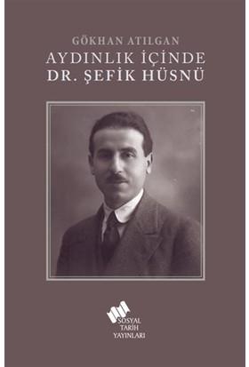 Aydınlık İçinde Dr. Şefik Hüsnü - Gökhan Atılgan
