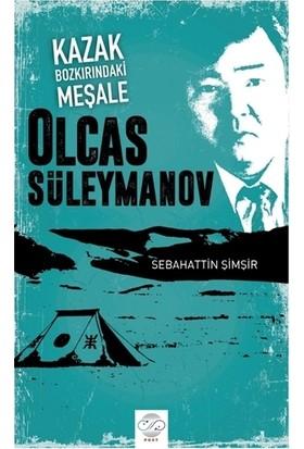 Kazak Bozkırındaki Meşale: Olcas Süleymanov - Sebahattin Şimşir