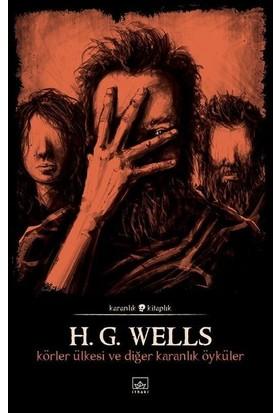 Körler Ülkesi Ve Diğer Karanlık Öyküler - H. G. Wells