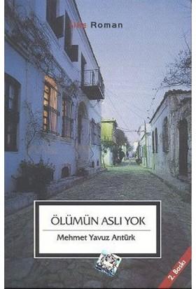 Ölümün Aslı Yok-Mehmet Yavuz Arıtürk