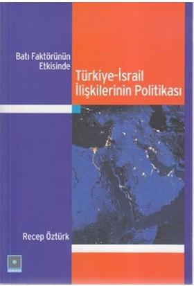 Batı Faktörünün Etkisinde Türkiye İsrail İlişkilerinin Politikası-Recep Öztürk