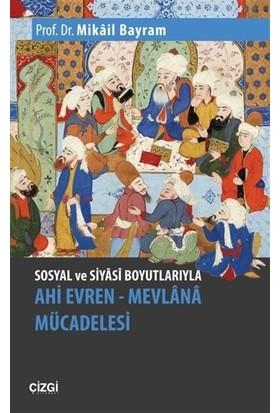Sosyal Ve Siyasi Boyutlarıyla Ahi Evren Mevlana Mücadelesi - Mikail Bayram