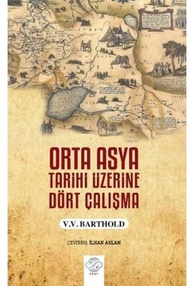 Orta Asya Tarihi Üzerine Dört Çalışma - V.V. Barthold