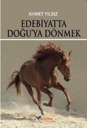 Edebiyatta Doğu'Ya Dönmek - Ahmet Yıldız