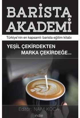 Barista Akademi - Türkiye'Nin En Kapsamlı Barista Eğitim Kitabı - Naim Koca