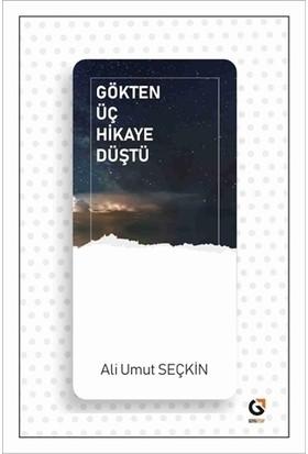 Gökten Üç Hikaye Düştü - Ali Umut Seçkin