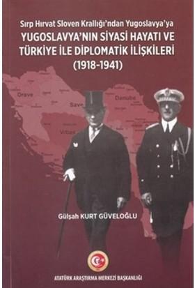 Sırp - Hırvat Sloven Krallığı'Ndan Yugoslavya'Ya - Yugoslavya'Nın Siyasi Hayatı Ve Türkiye İle Diplomatik İlişkileri (1918-1941) - - Gülşah Kurt Güveloğlu