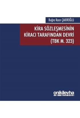Kira Sözleşmesinin Kiracı Tarafından Devri (Tbk M. 323) - Buğra Kaan Çakıroğlu