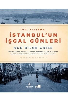 100. Yılında İstanbul'Un İşgal Günleri (Ciltli) - Ertan Eğribel,