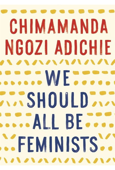 We Should All Be Feminists - Chimamanda Ngozi Adichie