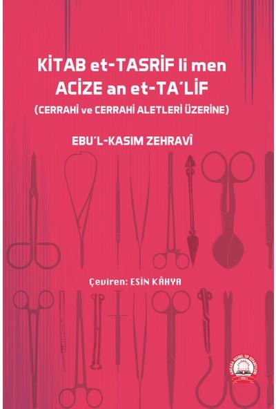 Kitab Et- Tasrif Li Men Acize An Et-Ta'lif (Cerrahi ve Cerrahi Aletler Üzerine) - Esin Kahya
