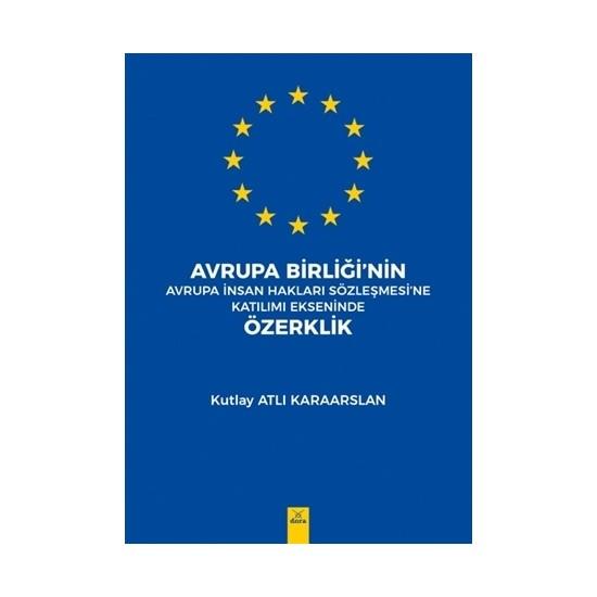 Avrupa Birliği'nin Avrupa İnsan Hakları Sözleşmesi'Ne Katılımı Ekseninde Özerklik - Kutlay Atlı Karaarslan