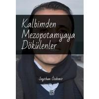 Kalbimden Mezopotamyaya Dökülenler - Seyithan Özdemir