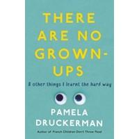 There Are No Grown - Ups - Pamela Druckerman