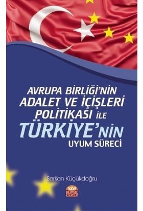 Avrupa Birliği'nin Adalet Ve İçişleri Politikası İle Türkiye'nin Uyum Süreci - Serkan Küçükdoğru