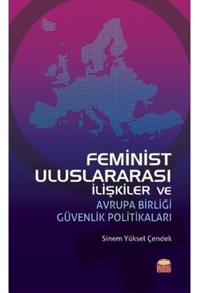 Feminist Uluslararası İlişkiler Ve Avrupa Birliği Güvenlik Politikaları - Sinem Yüksel Çendek