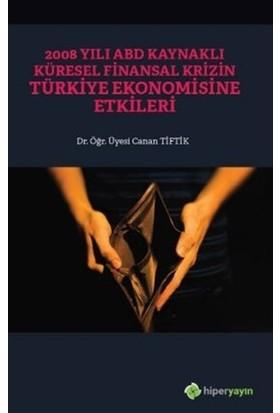 2008 Yılı Abd Kaynaklı Küresel Finansal Krizin Türkiye Ekonomisine Etkileri - Canan Tiftik