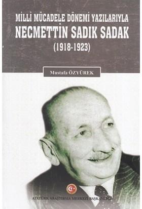 Milli Mücadele Dönemi Yazılarıyla Necmettin Sadık Sadak (1918-1923) - Mustafa Özyürek