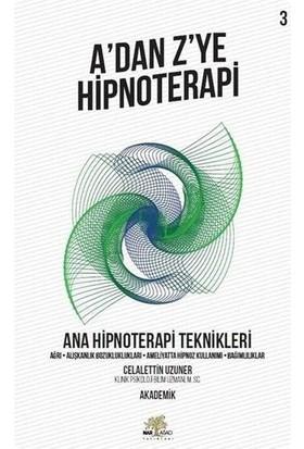 A'dan Z'ye Hipnoterapi - Ana Hipnoterapi Teknikleri - Celalettin Uzuner