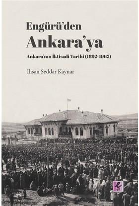Engürü'den Ankara'Ya Ankara'nın İktisadi Tarihi (1892-1962) - İhsan Seddar Kaynar