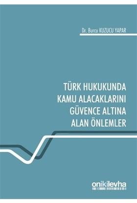 Türk Hukukunda Kamu Alacaklarını Güvence Altına Alan Önlemler - Burcu Kuzucu Yapar