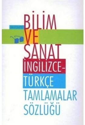 Bilim ve Sanat Ingilizce Türkçe Tamlamalar Sözlüğü - Ömer Şekerci
