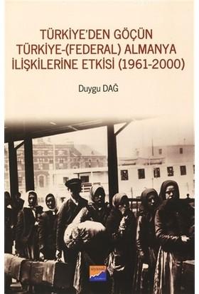 Türkiye'Den Göçün Türkiye - (Federal) Almanya İlişkilerine Etkisi (1961-2000) - Duygu Dağ