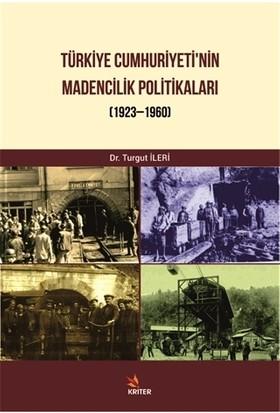 Türkiye Cumhuriyeti Madencilik Politikaları - Turgut İleri