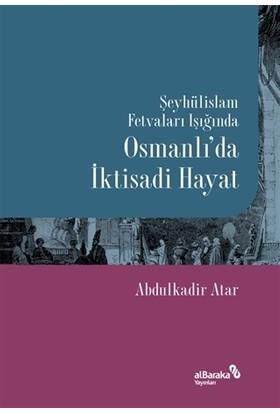 Şeyhülislam Fetvaları Işığında Osmanlı'da İktisadi Hayat - Abdulkadir Atar