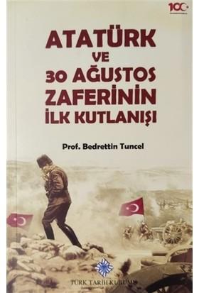 Atatürk Ve 30 Ağustos Zaferinin İlk Kutlanışı - Bedrettin Tuncel