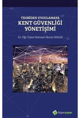 Teoriden Uygulamaya Kent Güvenliği Yönetişimi - Mehmet Murat Payam