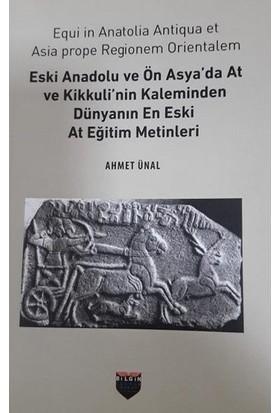 Eski Anadolu Ve Ön Asya'da At Ve Kikkuli'Nin Kaleminden Dünyanın En Eski At Eğitim Merkezi - Ahmet Ünal