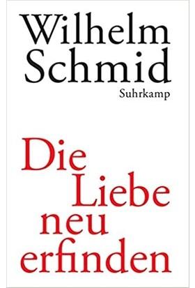 Die Liebe Neu Erfinden - Wilhelm Schmid