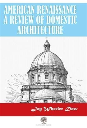 American Renaissance A Review Of Domestic Architecture - Joy Wheeler Dow